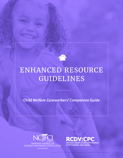 The ENHANCED RESOURCE GUIDELINES: Child Welfare Caseworkers' Companion Guide Cover